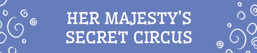 Her Majesty's Secret Circus